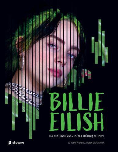 Billie Eilish. Jak buntowniczka została królową alt popu.