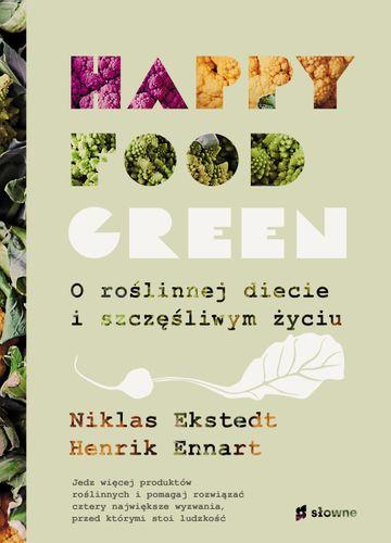 Happy food green. O roślinnej diecie i szczęśliwym życiu
